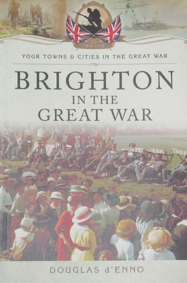 Brighton in the Great War, by Douglas d'Enno